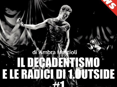 """The """"Decadentism"""" and the roots of """"1.Outside"""" - Article written by Ambra Mattioli - part # 1"""
