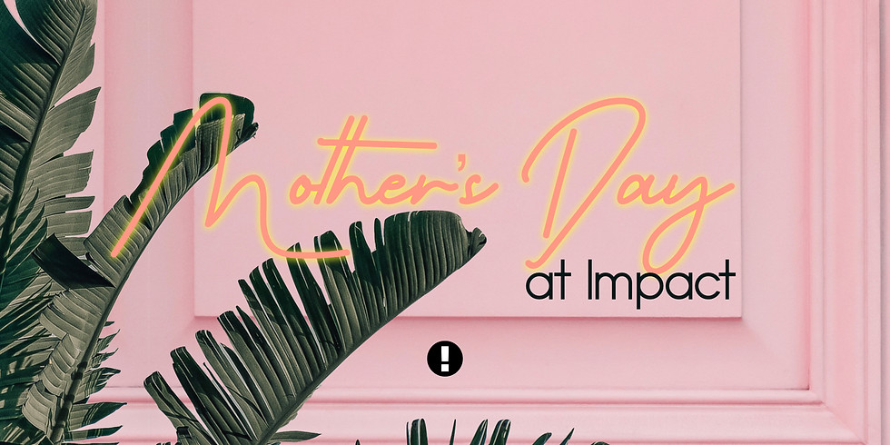 Mother's Day at Impact!