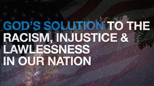 God's Solution to the Racism, Injustice & Lawlessness in our Nation (Part 2)