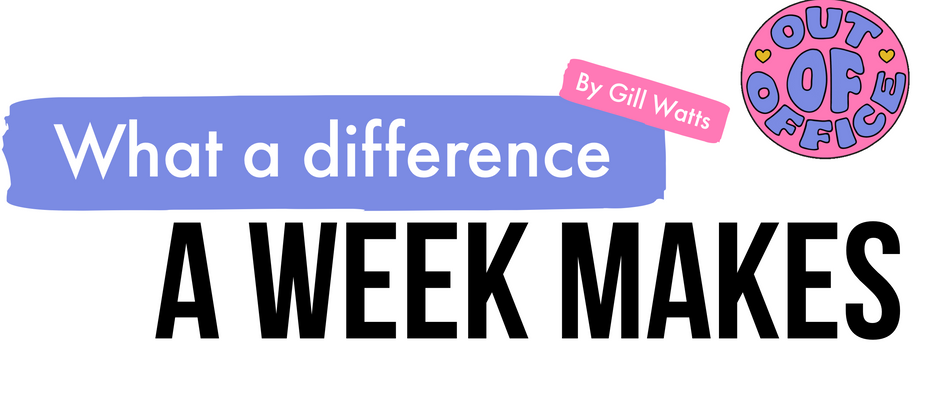 What a Difference a Week Makes! By Gill Watts