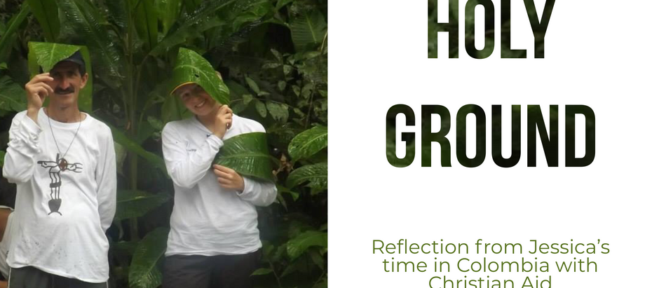 Holy Ground - Reflections from Jessica's time in Colombia with Christian Aid