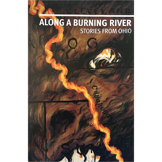 Along A Burning River: Stories From Ohio