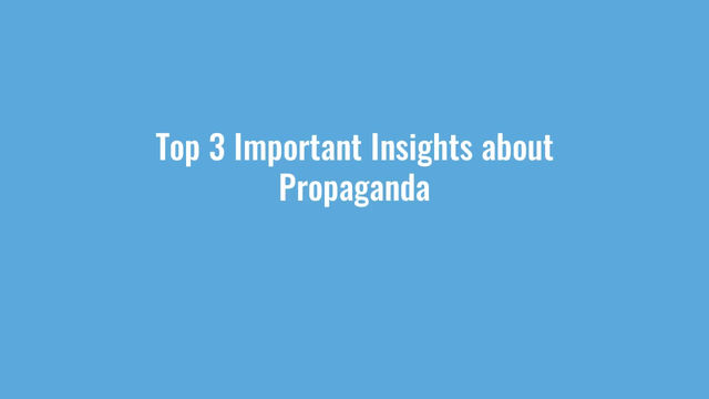 Top 3 Important Insights about Propaganda