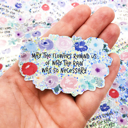 """May the Flowers Remind Us..."" Glitter Vinyl Sticker"