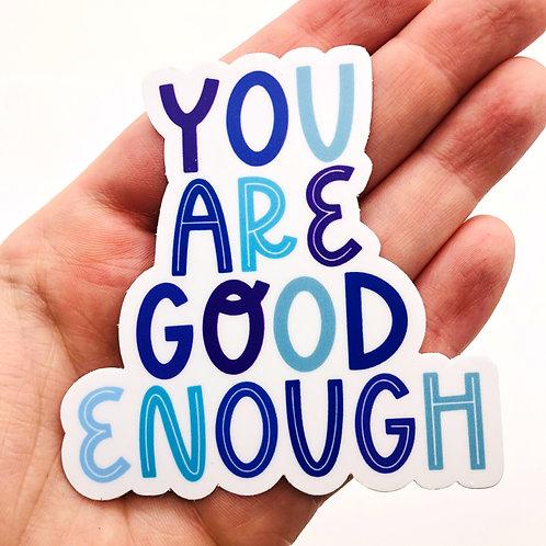 """""""You Are Good Enough"""" Vinyl Sticker"""