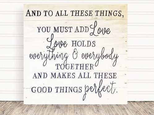 And To all These Things You Must Add Love Wood Sign