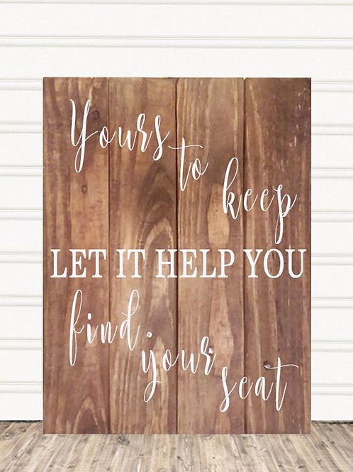 Yours To Keep Let It Help You Find Your Seat Wood Sign