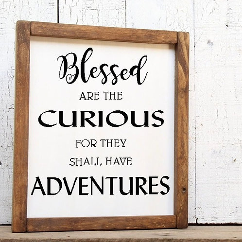 Blessed are the Curious for They Shall Have Adventures Wood Sign