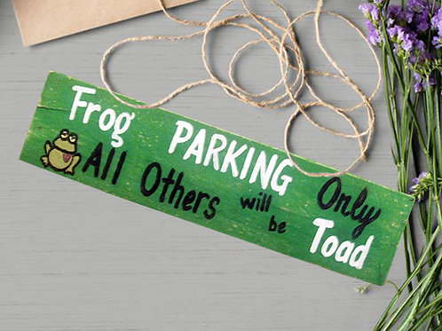 Frog Parking Only All Others Will Be Toad Wood Sign