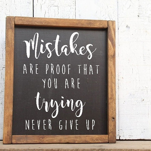 Mistakes Are Proof That You Are Trying Never Give Up Wood Sign
