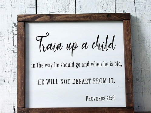 Proverbs 22:6 Train Up a Child in the Way They Must Go Wood Sign