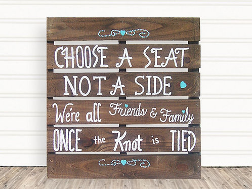 Choose A Seat Not a Side Wood Sign