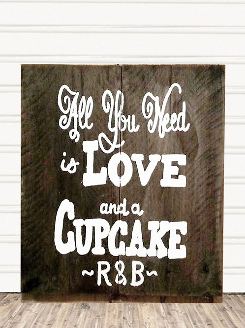All You Need is Love and a Cupcake Wood Sign