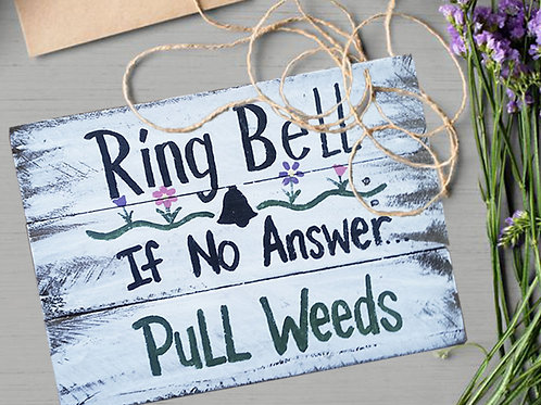 Ring Bell If No One Answer Pull Weeds Wood Sign