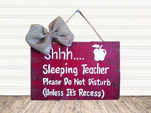 Shh Sleeping Teacher Wood Sign