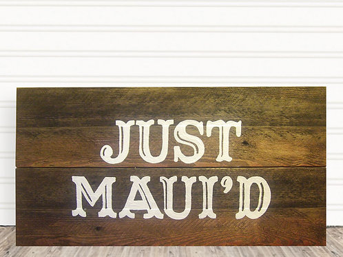 Just Maui'd Wood Sign