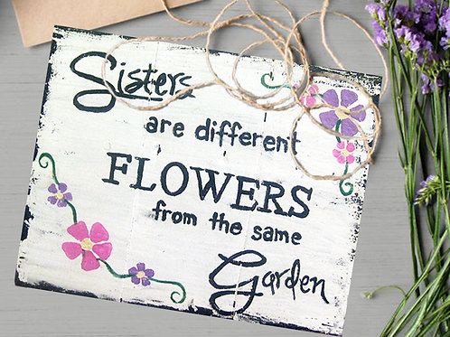 Sister Are Different Flowers From The Same Garden Wood Sign