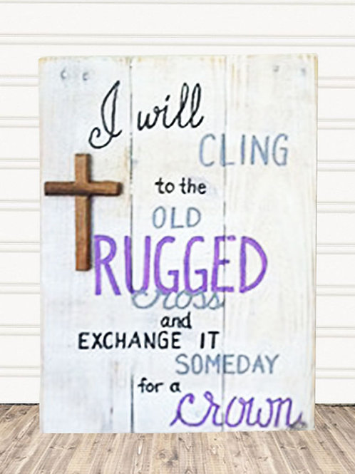 I Will Cling to the Old Rugged Cross Wood Sign