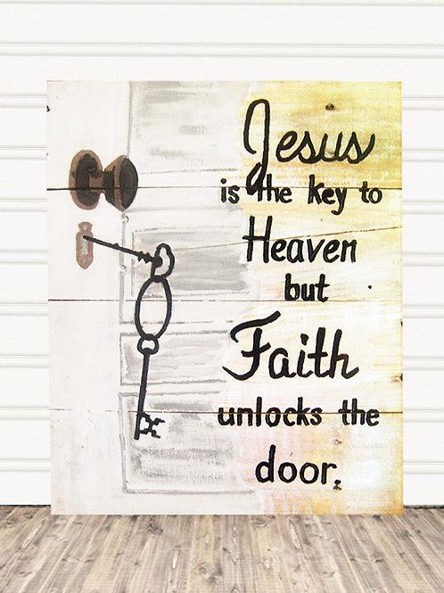Jesus Is The Key To Heaven But Faith Unlocks The Door Wood Sign