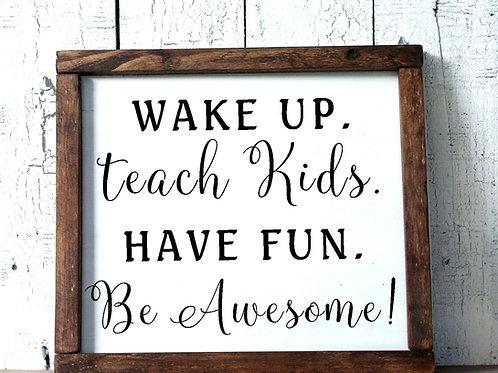 Wake Up Teach Kids Have Fun Wood Sign