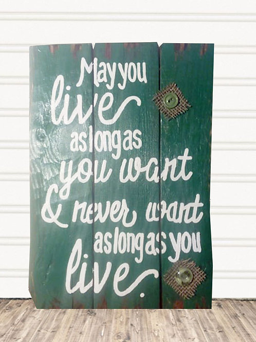 May You Live As Long As You Want Irish Blessing Wood Sign