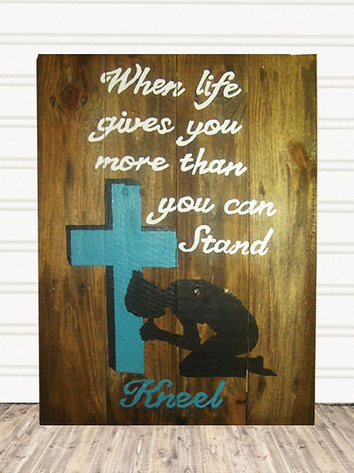 When Life Gives You More Than You Can Stand Kneel Wood Sign