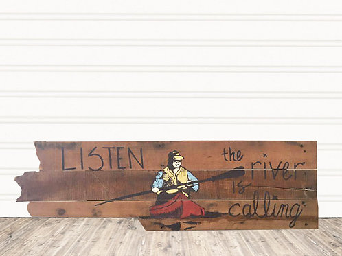 Listen the River is Calling Wood Sign
