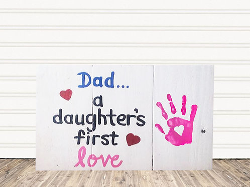 Dad A Daughter's First Love Wood Sign