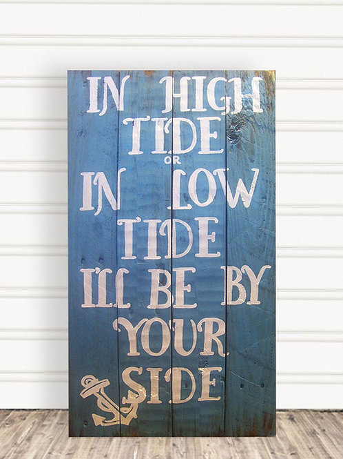 In High Tide or In Low Tide I'll Be by Your Side Wood Sign