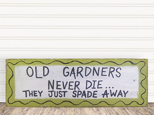 Old Gardners Never Die They Just Spade Away Wood Sign