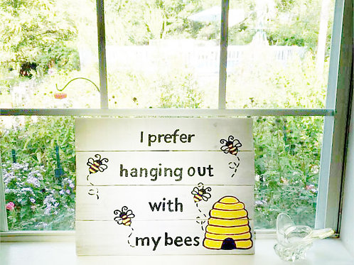 I Prefer Hanging Out With My Bees Wood Sign