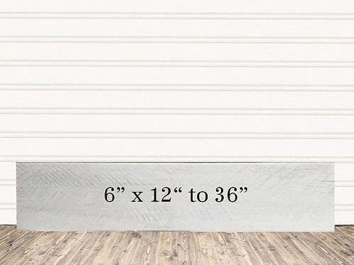 "Custom White Waash Wood Sign 6"" x 12"" to 36"""