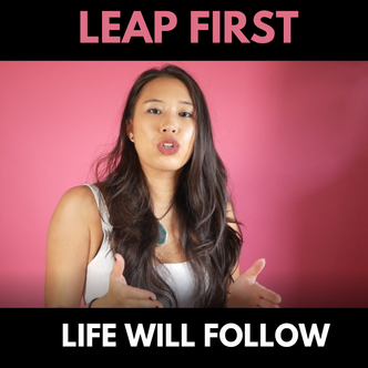 Leap First, Life Will Follow