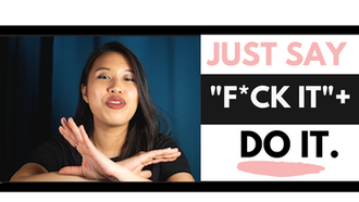 How to Just Say F*ck it & Do It?