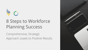 8 Steps to Workforce Planning Success: Comprehensive, Strategic Approach Leads to Positive