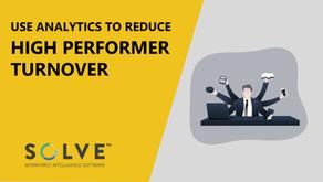 Using Analytics to Reduce High Performance Turnover