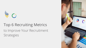 Top 6 Recruiting Metrics to Improve Your Recruitment Strategies