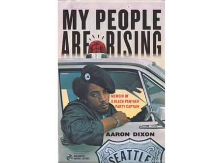 My People Are Rising: Memoir of a Black Panther Party Captain by Aaron Dixon