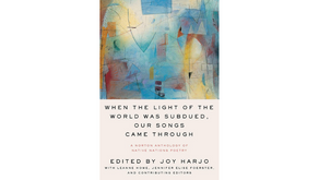 When the Light of the World Was Subdued, Our Songs Came Through Edited by Joy Harjo & Contributors