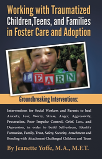 Working with Traumatized Children, Teens, and Families in Foster Care and Adoption by Jeanette Yoffe