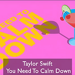 you need to calm down lyric.png