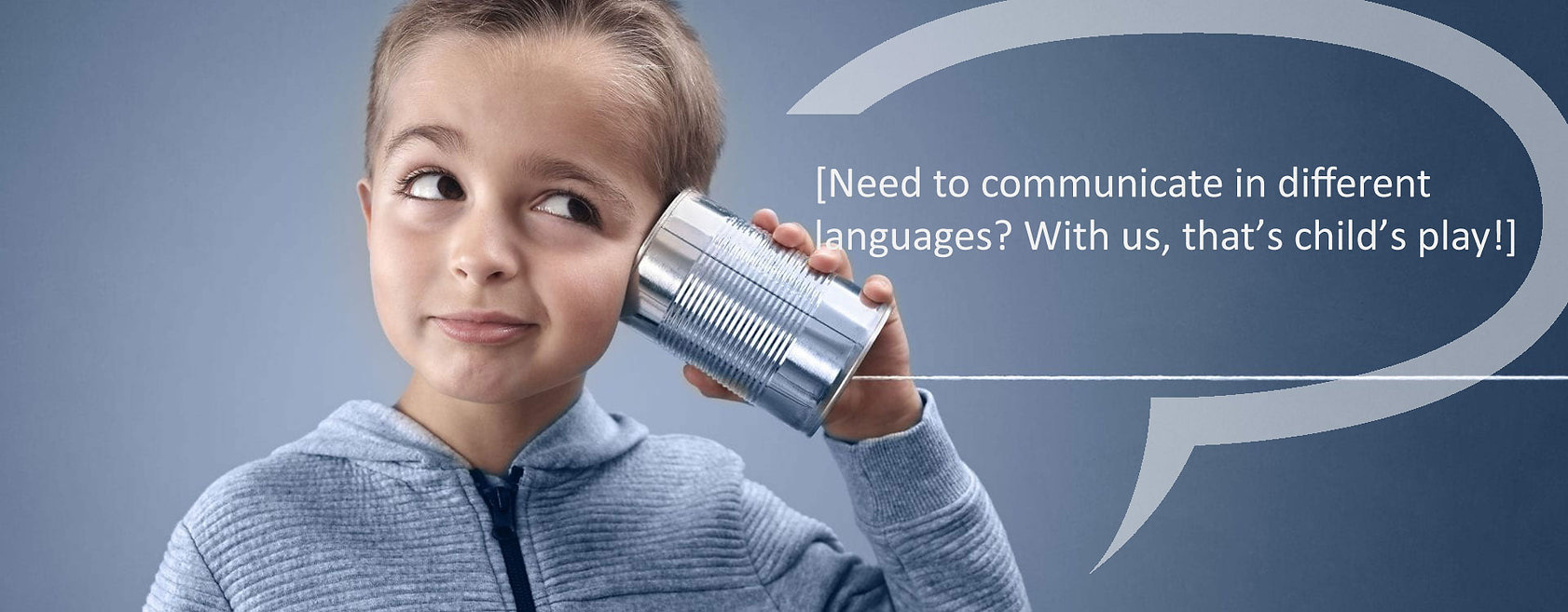 Need to communicate in different languages? With us, that's child's play!
