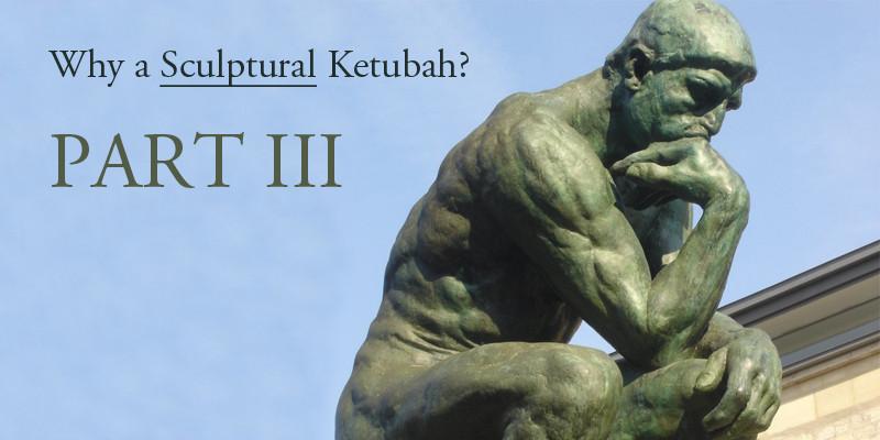 Why a sculptural ketubah?  Part 3 - Timeless Ketubah