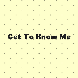 An image stating 'Get To Know Me'