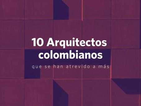 10 Arquitectos colombianos que se han atrevido a más