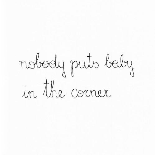 Baby Nobody Puts Baby In The Corner
