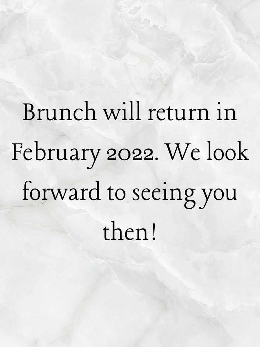 Brunch will return in February 2022. We look forward to seeing you then!.jpg