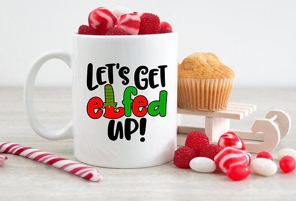Lets Get Elfed Up Christmas Mug