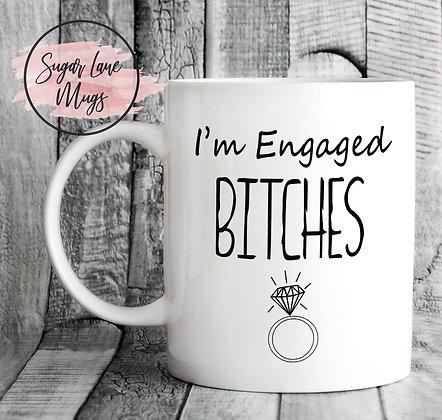I'm Engaged Bitches Mug