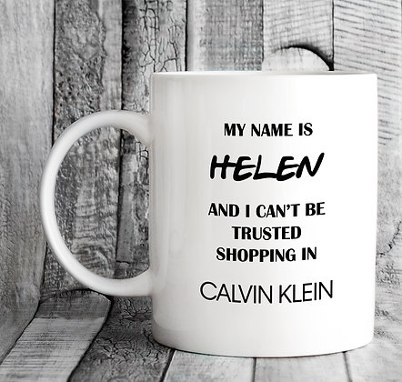 Personalised My Name Is and I Can't Be Trusted Shopping in Calvin Klein Mug